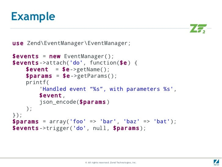 Exampleuse ZendEventManagerEventManager;$events = new EventManager();$events->attach(do, function($e) {    $event = $e->ge...