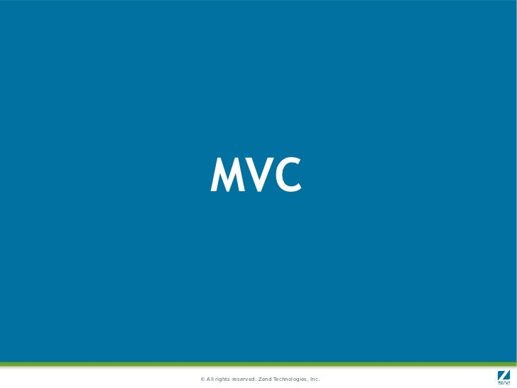 MVC© All rights reserved. Zend Technologies, Inc.