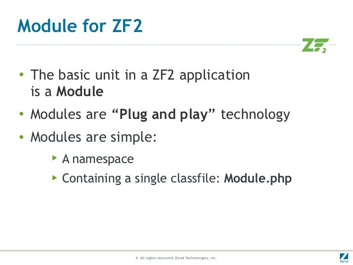 """Module for ZF2●    The basic unit in a ZF2 application    is a Module●    Modules are """"Plug and play"""" technology●    Modul..."""