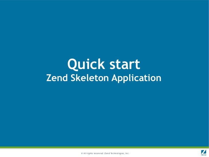 Quick startZend Skeleton Application       © All rights reserved. Zend Technologies, Inc.