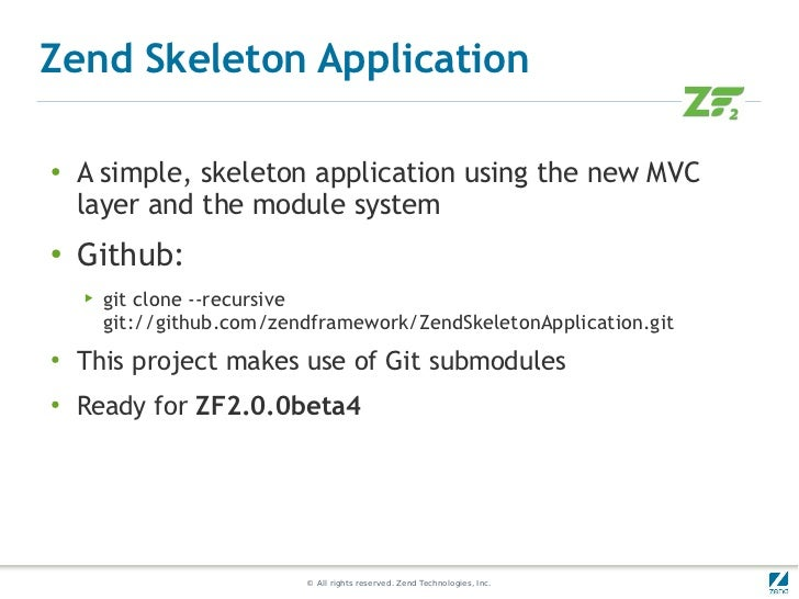Zend Skeleton Application●   A simple, skeleton application using the new MVC    layer and the module system●    Github:  ...