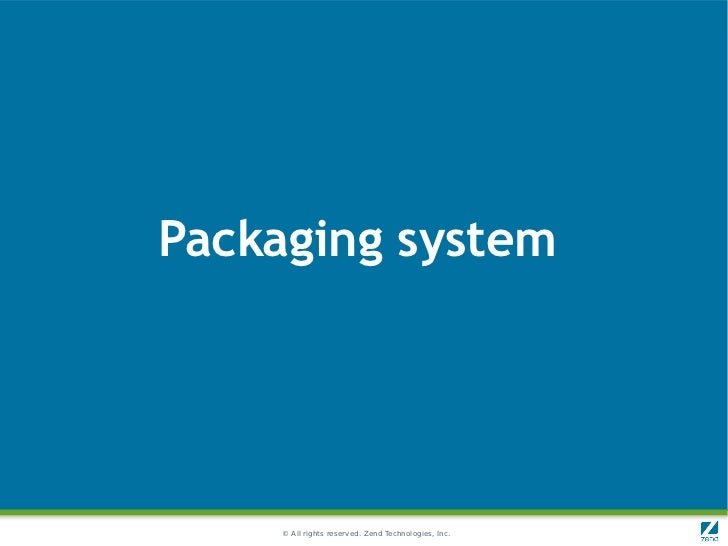 Packaging system    © All rights reserved. Zend Technologies, Inc.