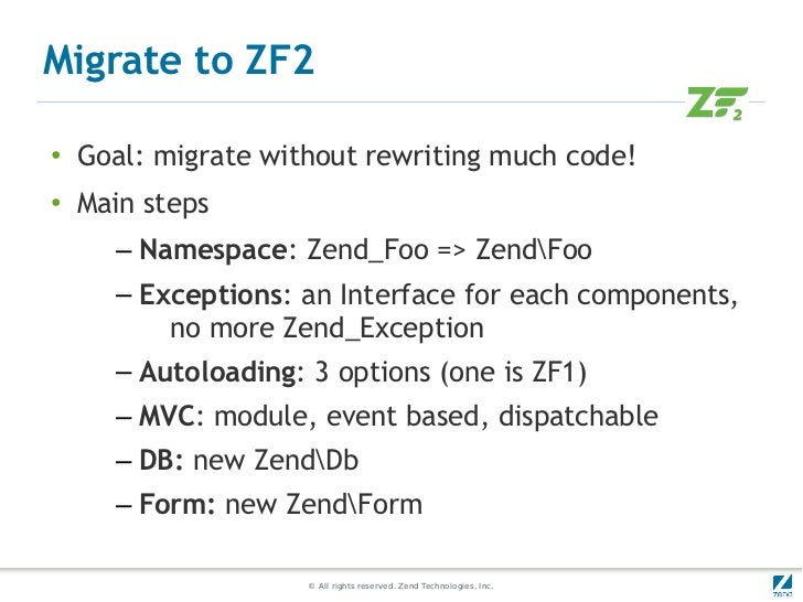 Migrate to ZF2●   Goal: migrate without rewriting much code!●   Main steps      – Namespace: Zend_Foo => ZendFoo      – Ex...