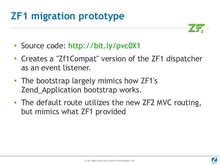 """ZF1 migration prototype●    Source code: http://bit.ly/pvc0X1●    Creates a """"Zf1Compat"""" version of the ZF1 dispatcher    a..."""