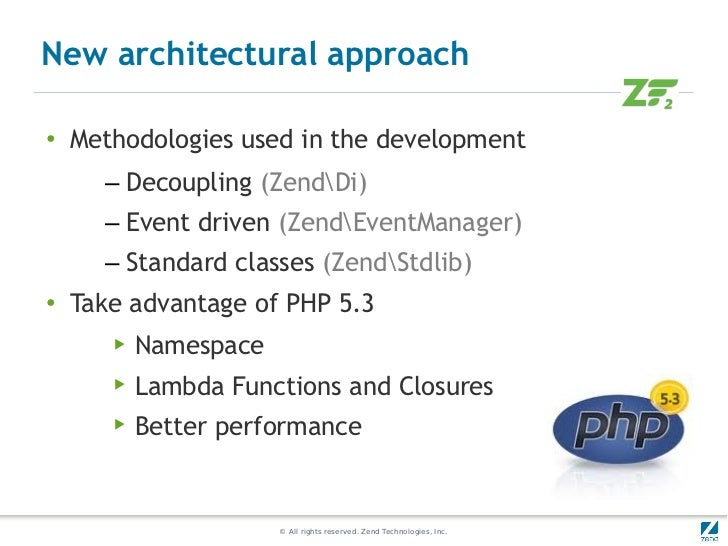 New architectural approach●   Methodologies used in the development      – Decoupling (ZendDi)      – Event driven (ZendEv...