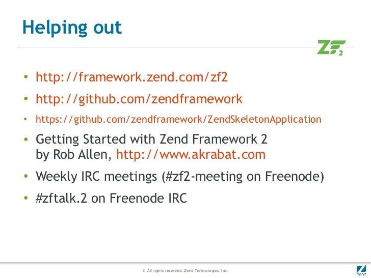 Helping out●    http://framework.zend.com/zf2●    http://github.com/zendframework●   https://github.com/zendframework/Zend...