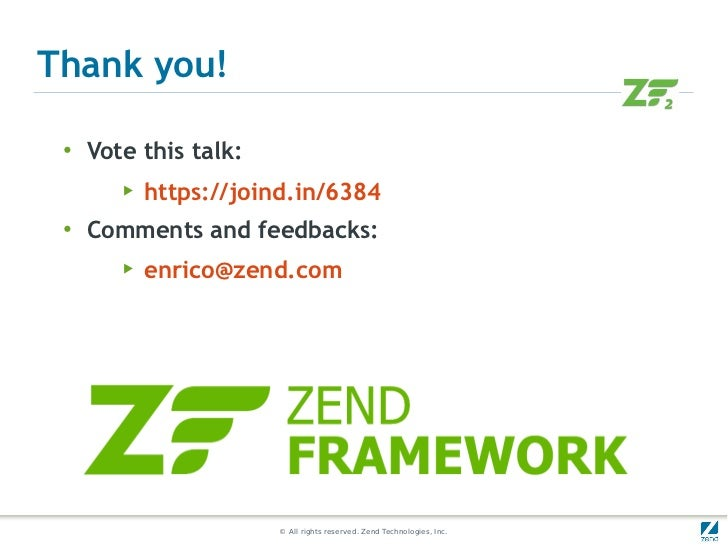 Thank you! ●     Vote this talk:        ▶   https://joind.in/6384 ●     Comments and feedbacks:        ▶   enrico@zend.com...
