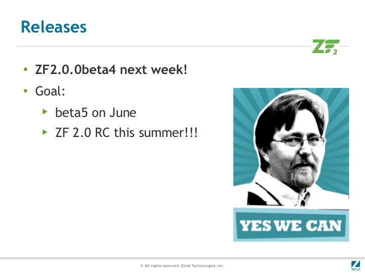 Releases●   ZF2.0.0beta4 next week!●   Goal:     ▶   beta5 on June     ▶   ZF 2.0 RC this summer!!!                       ...