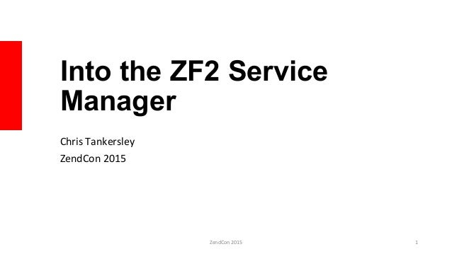 Into the ZF2 Service Manager Chris  Tankersley   ZendCon  2015   ZendCon  2015   1