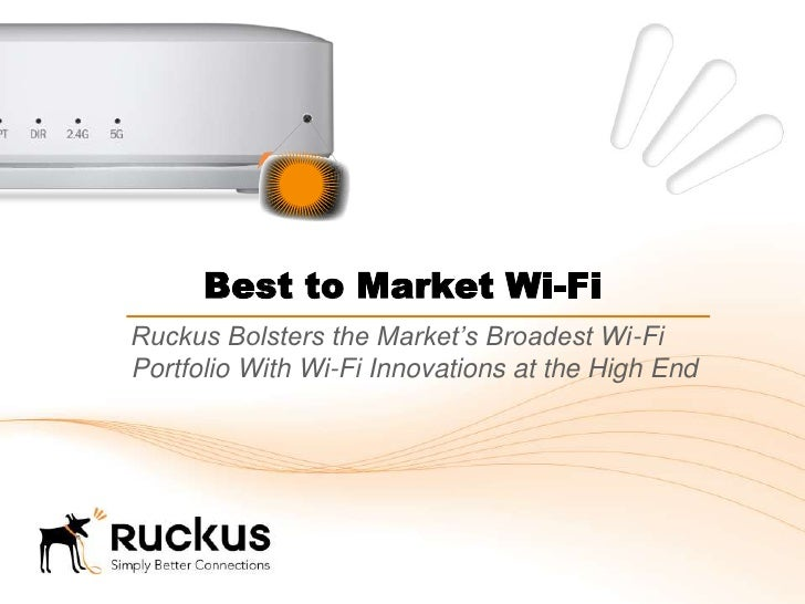 Best to Market Wi-FiRuckus Bolsters the Market's Broadest Wi-FiPortfolio With Wi-Fi Innovations at the High End