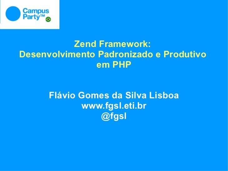 Zend Framework:Desenvolvimento Padronizado e Produtivo               em PHP      Flávio Gomes da Silva Lisboa             ...