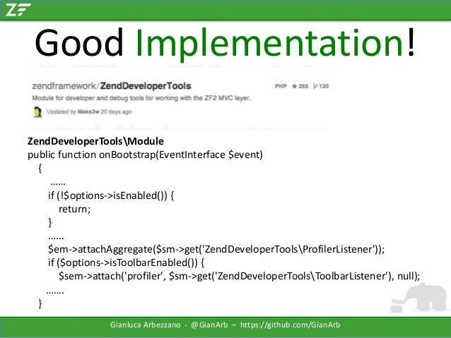 Good Implementation! ZendDeveloperToolsModule public function onBootstrap(EventInterface $event) { …… if (!$options->isEna...