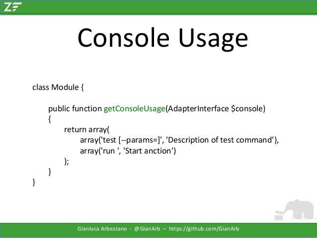 Console Usage class Module { public function getConsoleUsage(AdapterInterface $console) { return array( array('test [--par...