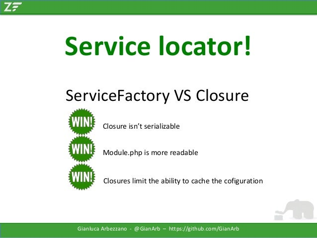 Service locator! ServiceFactory VS Closure Closure isn't serializable Module.php is more readable  Closures limit the abil...