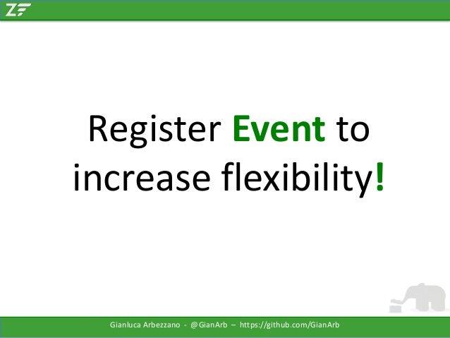 Register Event to increase flexibility!  Gianluca Arbezzano - @GianArb – https://github.com/GianArb