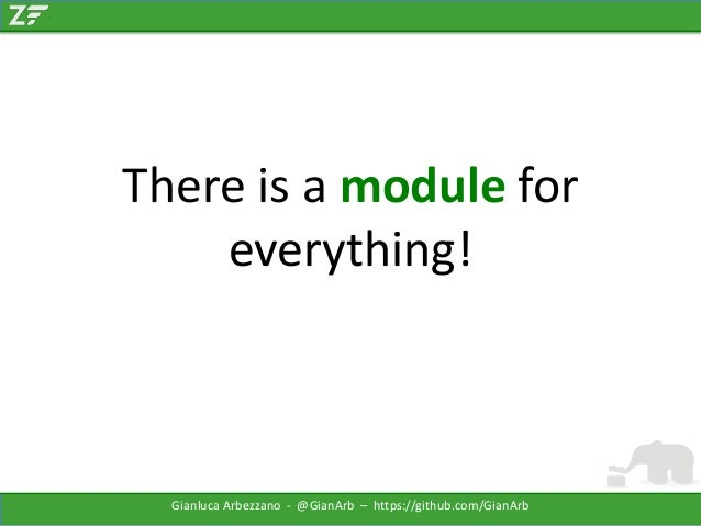 There is a module for everything!  Gianluca Arbezzano - @GianArb – https://github.com/GianArb