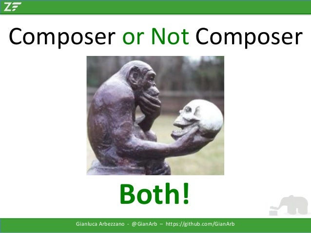 Composer or Not Composer  Both! Gianluca Arbezzano - @GianArb – https://github.com/GianArb