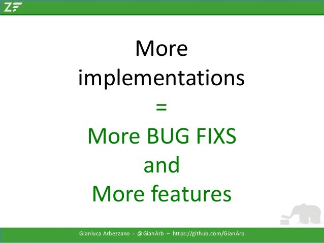 More implementations = More BUG FIXS and More features Gianluca Arbezzano - @GianArb – https://github.com/GianArb