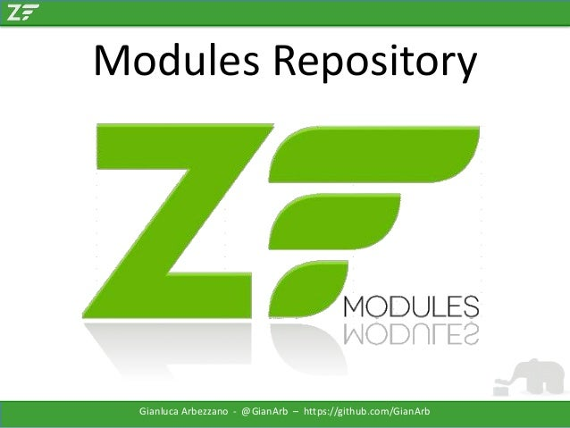 Modules Repository  Gianluca Arbezzano - @GianArb – https://github.com/GianArb