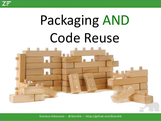Packaging AND Code Reuse  Gianluca Arbezzano - @GianArb – https://github.com/GianArb