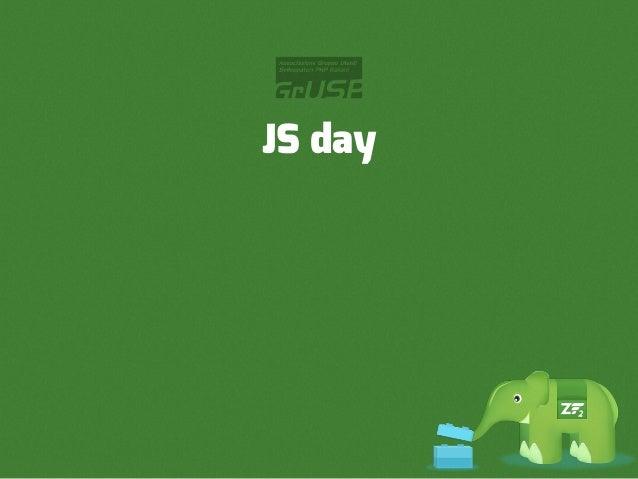 JS day15 / 16 maggio 2013 - Verona       PHP day17 / 18 maggio 2013 - Verona