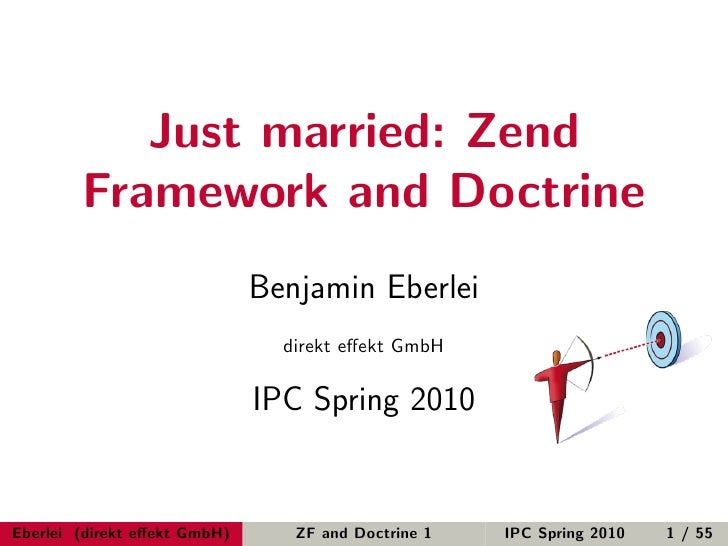 Just married: Zend         Framework and Doctrine                               Benjamin Eberlei                          ...
