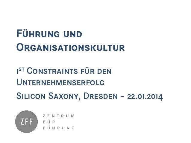 Führung und Organisationskultur 1st Constraints für den Unternehmenserfolg Silicon Saxony, Dresden – 22.01.2014