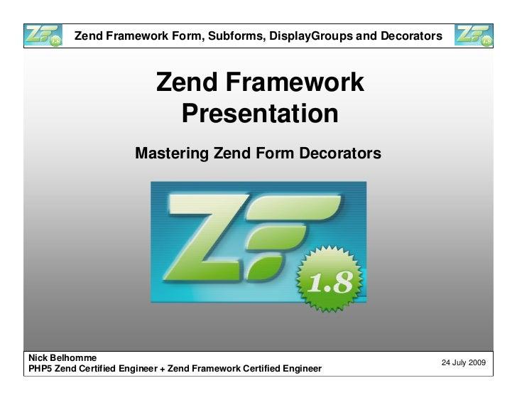 Zend Framework Form, Subforms, DisplayGroups and Decorators                               Zend Framework                  ...