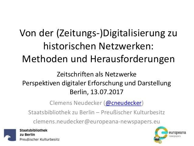 Von der (Zeitungs-)Digitalisierung zu historischen Netzwerken: Methoden und Herausforderungen Clemens Neudecker (@cneudeck...