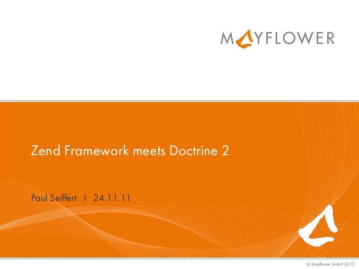 Zend Framework meets Doctrine 2Paul Seiffert I 24.11.11                                  © Mayflower GmbH 2010