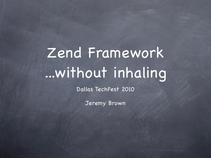 Zend Framework ...without inhaling     Dallas TechFest 2010         Jeremy Brown