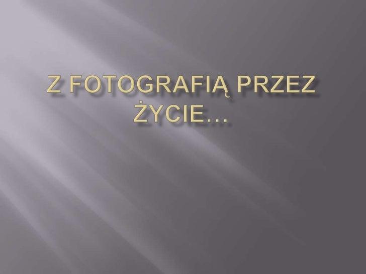 Z fotografią przez życie…<br />