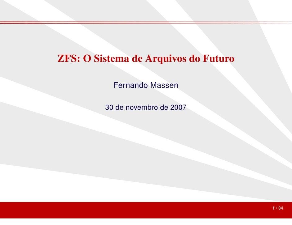 ZFS: O Sistema de Arquivos do Futuro             Fernando Massen           30 de novembro de 2007                         ...
