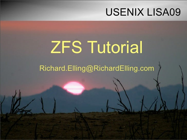 USENIX LISA09      ZFS Tutorial Richard.Elling@RichardElling.com