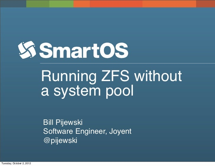 Running ZFS without                           a system pool                           Bill Pijewski                       ...