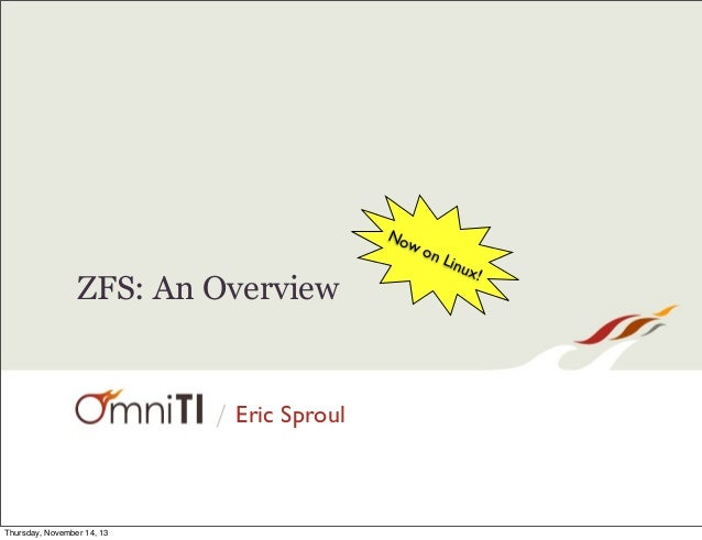 No wo nL  ZFS: An Overview  / Eric Sproul  Thursday, November 14, 13  inux !