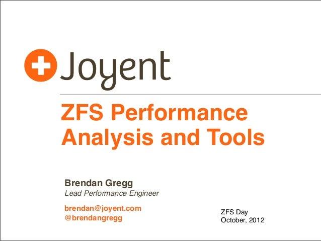 ZFS Performance Analysis and Tools Brendan Gregg Lead Performance Engineer brendan@joyent.com @brendangregg  ZFS Day Octob...