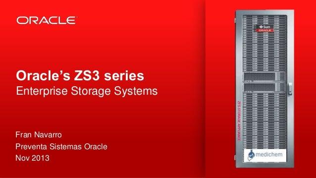 Oracle's ZS3 series Enterprise Storage Systems  Fran Navarro Preventa Sistemas Oracle Nov 2013 1  Copyright © 2013, Oracle...