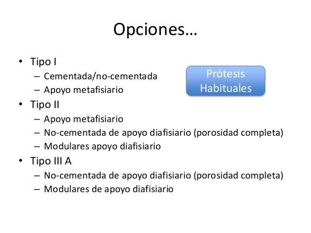 Opciones… • Tipo IIIB y IV  más controversia  desafío – Vástagos cementados – Modulares de reconstrucción (megraprotesis...