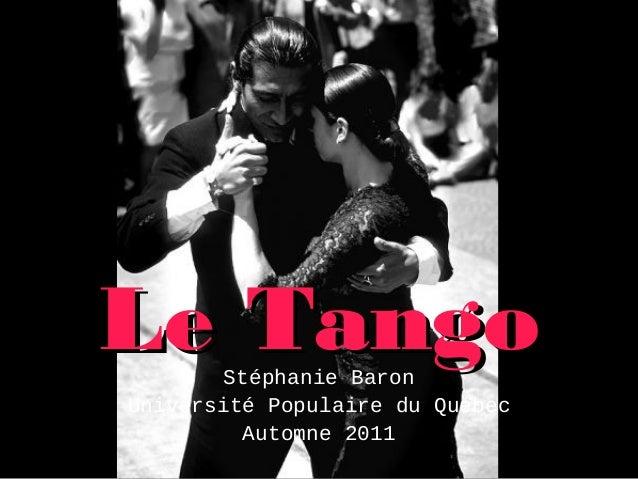 Le TangoLe TangoStéphanie Baron Université Populaire du Québec Automne 2011