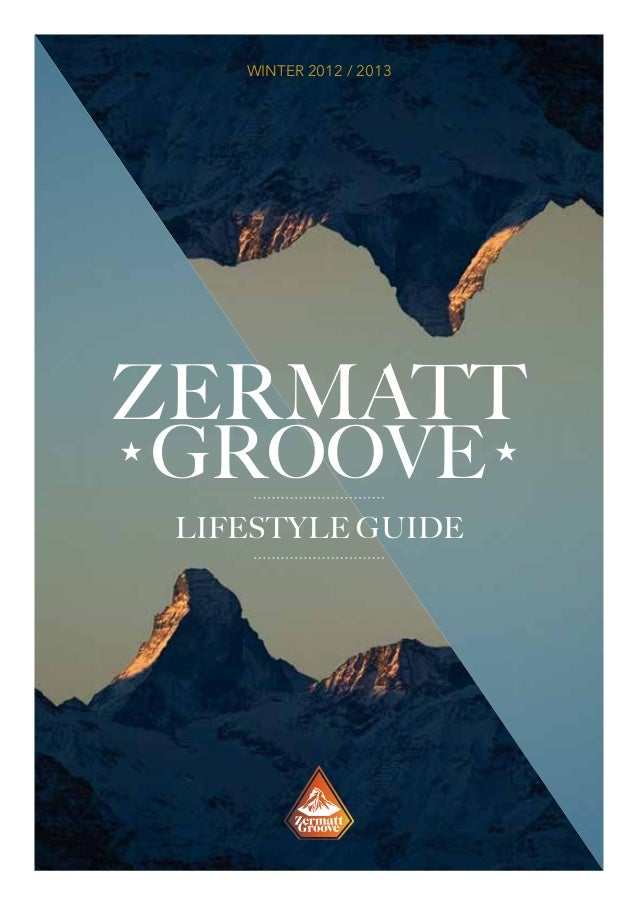WINTER 2012 / 2013ZERMATTGROOVE                         LIFESTYLE GUIDE