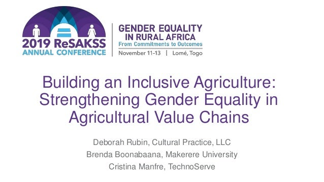 Building an Inclusive Agriculture: Strengthening Gender Equality in Agricultural Value Chains Deborah Rubin, Cultural Prac...