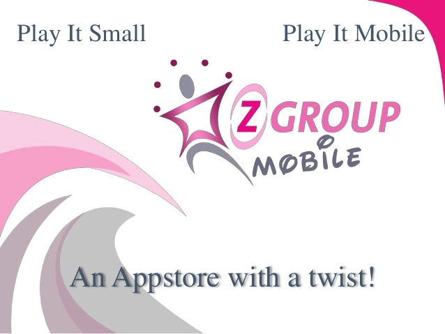 An Appstore with a twist! Play It Small Play It Mobile