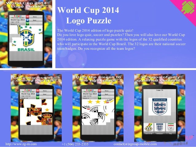 World Cup 2014 Logo Puzzle The World Cup 2014 edition of logo puzzle quiz! Do you love logo quiz, soccer and puzzles? Then...