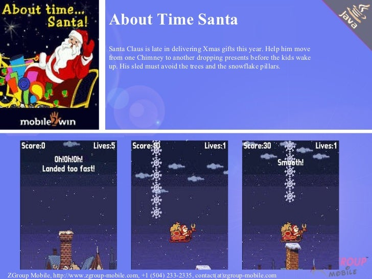 About Time Santa Santa Claus is late in delivering Xmas gifts this year. Help him move from one Chimney to another droppin...