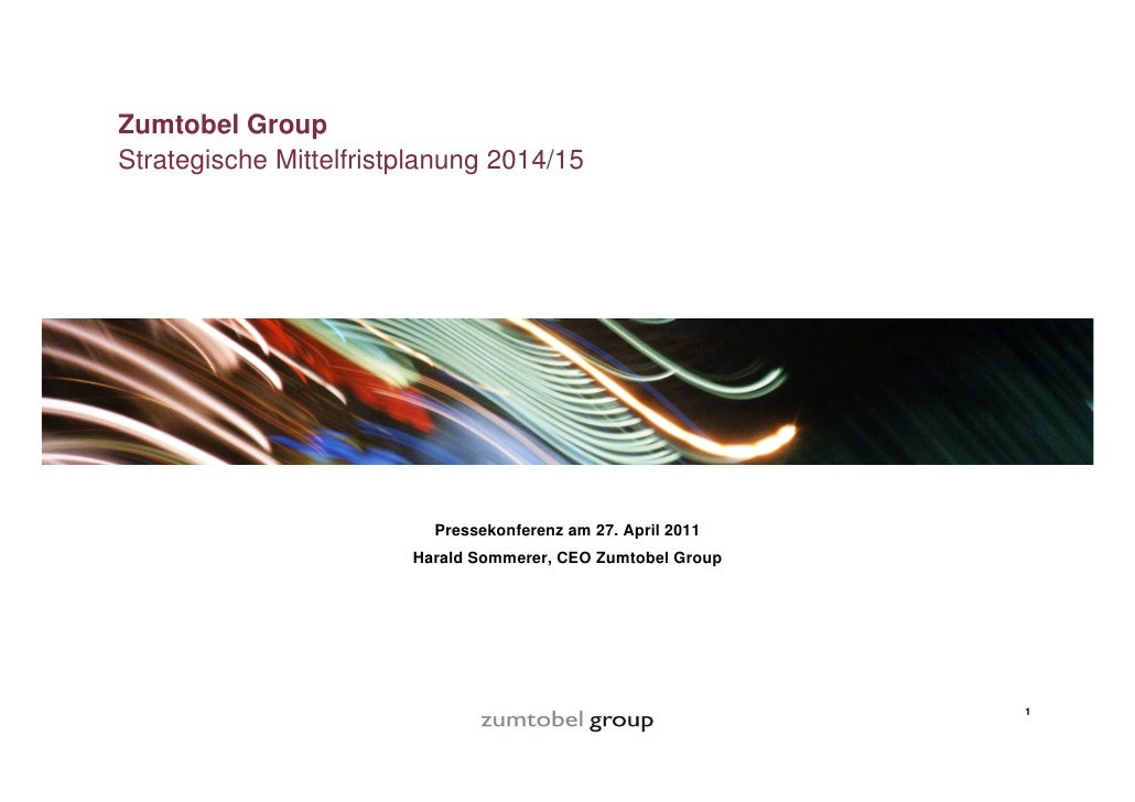 Zumtobel Group    Strategische Mittelfristplanung 2014/15                              Pressekonferenz am 27. April 2011  ...