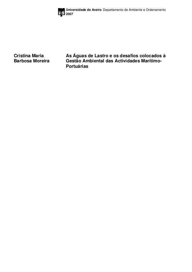 Universidade de Aveiro 2007 Departamento de Ambiente e Ordenamento Cristina Maria Barbosa Moreira As Águas de Lastro e os ...