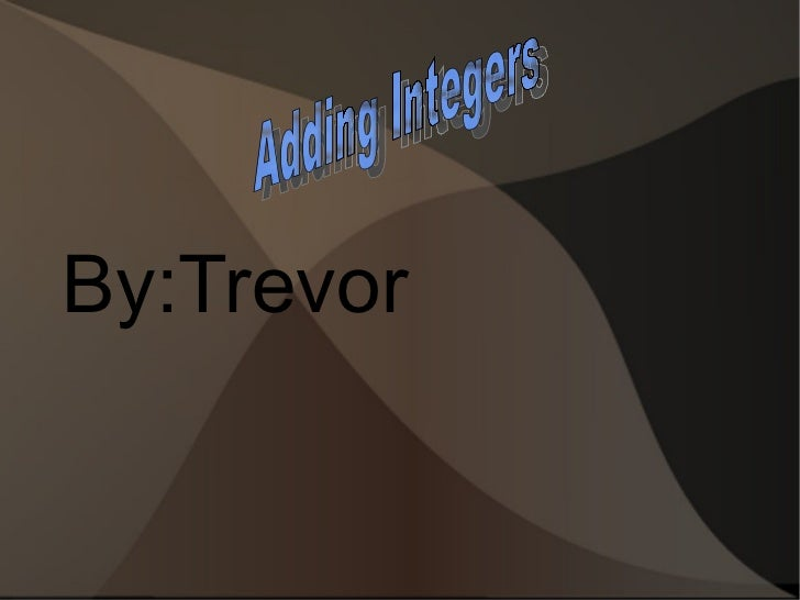 By:Trevor  Adding Integers
