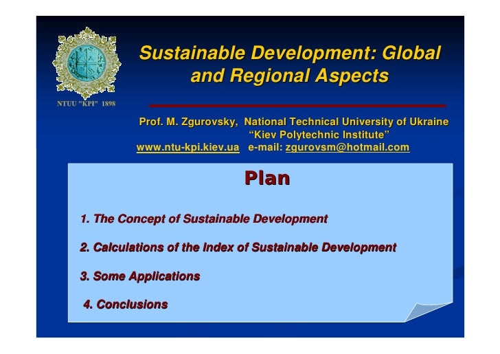 Sustainable Development: Global                and Regional Aspects           Prof. M. Zgurovsky, National Technical Unive...
