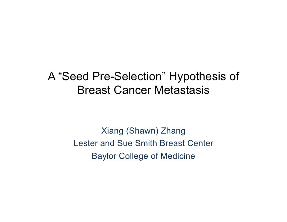 """A """"Seed Pre-Selection"""" Hypothesis of     Breast Cancer Metastasis           Xiang (Shawn) Zhang    Lester and Sue Smith Br..."""